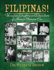 FILIPINAS! Voices from Daughters and Descendants of Hawaii's Plantation Era by Patricia Brown