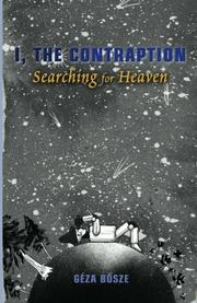 I, the Contraption: Searching for Heaven by Geza Bosze