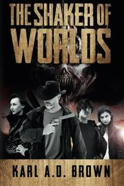 THE SHAKER OF WORLDS by Karl A.D. Brown