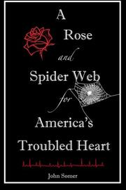 A Rose and Spider Web for America's Troubled Heart by John Somer
