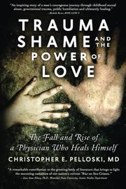 TRAUMA, SHAME, AND THE POWER OF LOVE by Christopher E. Pelloski