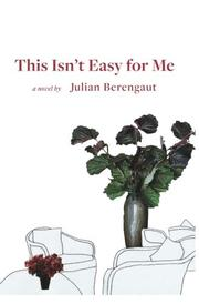 THIS ISN'T EASY FOR ME by Julian Berengaut