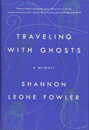 TRAVELING WITH GHOSTS by Shannon Leone Fowler