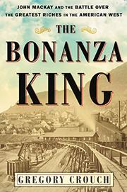 THE BONANZA KING by Gregory Crouch