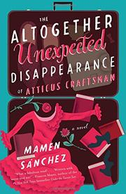 THE ALTOGETHER UNEXPECTED DISAPPEARANCE OF ATTICUS CRAFTSMAN by Mame Sánchez