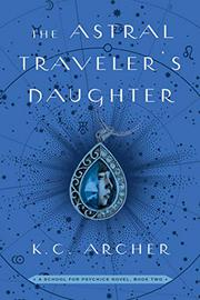 THE ASTRAL TRAVELER'S DAUGHTER by K.C. Archer