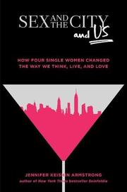 <i>SEX AND THE CITY</i> AND US by Jennifer Keishin Armstrong