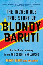 THE INCREDIBLE TRUE STORY OF BLONDY BARUTI by Blondy Baruti
