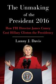 THE UNMAKING OF THE PRESIDENT 2016 by Lanny J. Davis