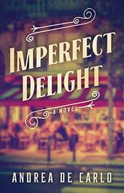 IMPERFECT DELIGHT by Andrea De Carlo