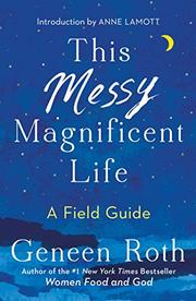 THIS MESSY MAGNIFICENT LIFE by Geneen Roth