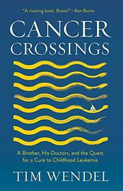 CANCER CROSSINGS by Tim Wendel