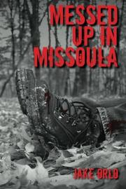 MESSED UP IN MISSOULA by Jake Orlo