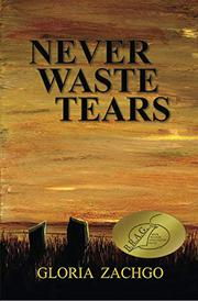 NEVER WASTE TEARS by Gloria Zachgo