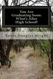 You Are Graduating Soon: What's After High School? by Kevin Douglas Wright