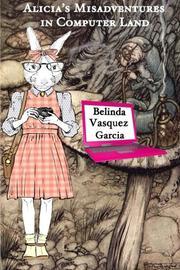 Alicia's Misadventures in Computer Land by Belinda Vasquez Garcia