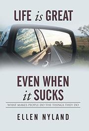 Life Is Great, Even When It Sucks by Ellen Nyland