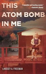 THIS ATOM BOMB IN ME by Lindsey A. Freeman