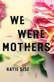 WE WERE MOTHERS by Katie Sise