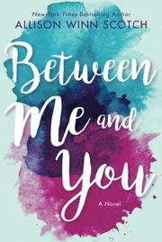 BETWEEN ME AND YOU by Allison Winn Scotch