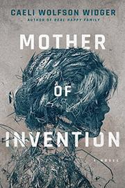 MOTHER OF INVENTION by Caeli Wolfson Widger