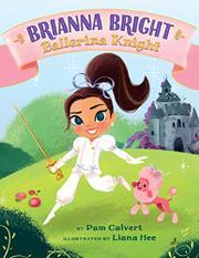 BRIANNA BRIGHT, BALLERINA KNIGHT by Pam Calvert