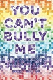 You Can't Bully Me by Linda Landes