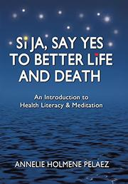 Si Ja, Say Yes to Better Life and Death by Annelie  Holmene Pelaez