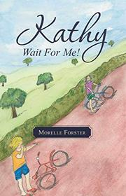 Kathy, Wait For Me! by Morelle Forster