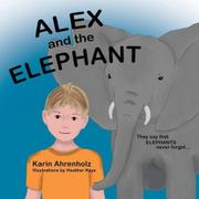 ALEX AND THE ELEPHANT by Karin Ahrenholz