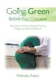 GOING GREEN BEFORE YOU CONCEIVE by Wendie Aston