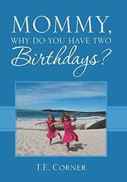 MOMMY, WHY DO YOU HAVE TWO BIRTHDAYS? by T.E. Corner