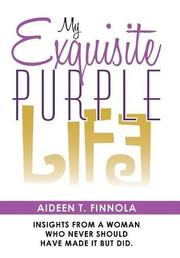 MY EXQUISITE PURPLE LIFE by Aideen T.  Finnola