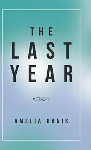 THE LAST YEAR by Amelia Banis
