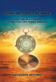 GOING BEYOND THE POSE by Kathleen  Nitting