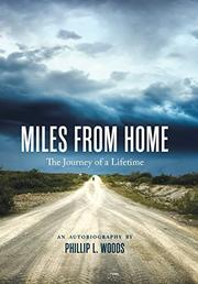 Miles From Home: The Journey of a Lifetime by Phillip L. Woods