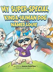 My Super-Special, Kinda-Human Dog Named Louie by Jeanne Andersen