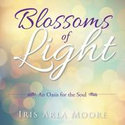 Blossoms of Light by Iris Arla Moore