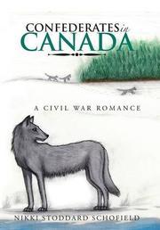 Confederates in Canada by Nikki Stoddard Schofield