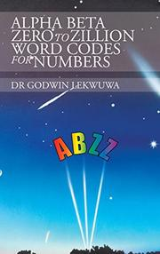 Alpha Beta Zero to Zillion Word Codes for Numbers by Godwin Lekwuwa