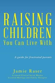 Raising Children You Can Live With by Jamie Raser