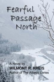 FEARFUL PASSAGE NORTH by Wilmont R. Kreis