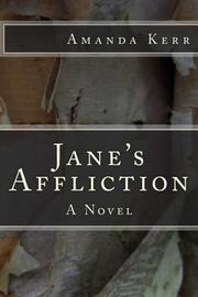 Jane's Affliction: A Novel by Amanda Kerr
