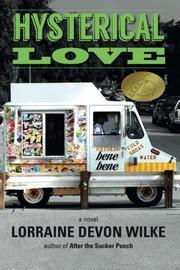 Hysterical Love by Lorraine Devon Wilke