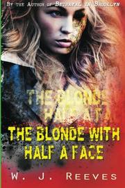 THE BLONDE WITH HALF A FACE by W.J. Reeves