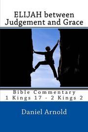 Elijah Between Judgement and Grace by Daniel Arnold