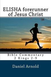 Elisha Forerunner of Jesus Christ by Daniel Arnold