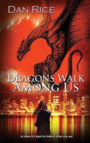 DRAGONS WALK AMONG US by Dan Rice