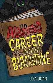 THE ALARMING CAREER OF SIR RICHARD BLACKSTONE by Lisa Doan