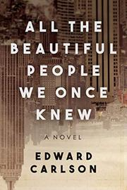 ALL THE BEAUTIFUL PEOPLE WE ONCE KNEW by Edward Carlson